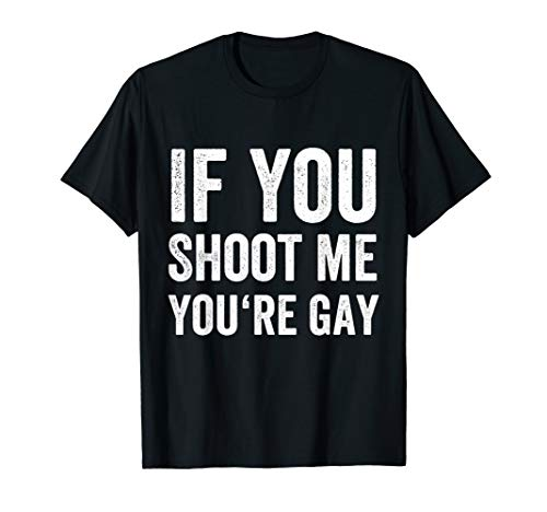 Distressed If You Shoot Me You're Gay T-Shirt I Funny Gift