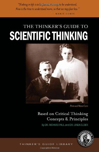 The Thinker's Guide to Scientific Thinking Based on Critical Thinking Concepts & Principles