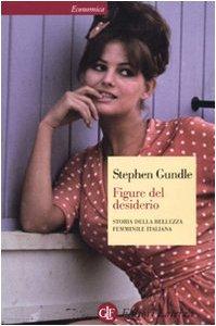 Figure del desiderio. Storia della bellezza femminile italiana