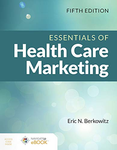 Compare Textbook Prices for Essentials of Health Care Marketing 5 Edition ISBN 9781284200157 by Berkowitz, Eric N.