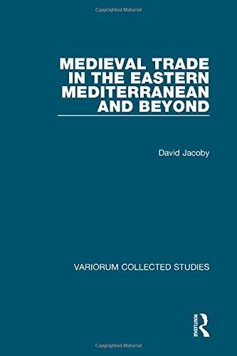 Medieval Trade in the Eastern Mediterranean and Beyond (Variorum Collected Studies)
