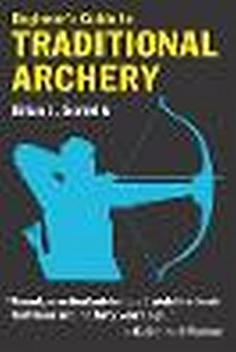 Compare Textbook Prices for Beginner's Guide to Traditional Archery 1 Edition ISBN 0011557031331 by Sorrells, Brian J.