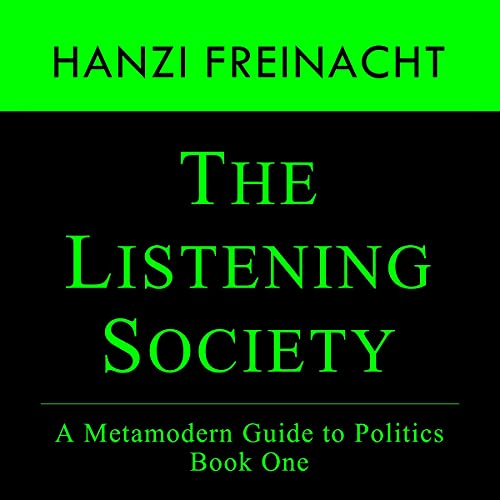 The Listening Society: A Metamodern Guide to Politics Book One Audiobook By Hanzi Freinacht cover art
