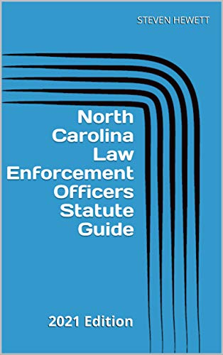 North Carolina Law Enforcement Officers Statute Guide: 2021 Edition (English Edition)