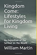 Kingdom Come: Lifestyles for Kingdom Living: An Exposition of the Sermon on the Mount
