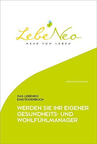 LebeNeo Einsteigerbuch - Werden Sie Ihr eigener Gesundheits- und Wohlfühlmanager (LebeNeo Gesundheitsbücher 1)
