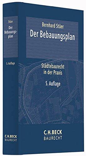 Der Bebauungsplan: Städtebaurecht in der Praxis (C. H. Beck Baurecht)