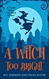 A Witch Too Bright (Crystal Springs Cozy Witch Mystery Book 3)