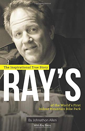 Ray\'s: The Inspirational True Story of The World\'s First Indoor Mountain Bike Park