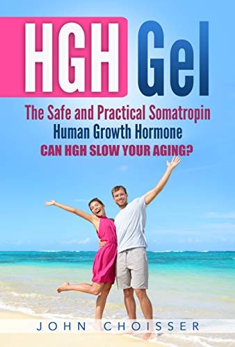 HGH Gel: The Safe and Practical Somatropin Human Growth Hormone (English Edition)