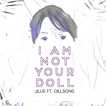 I Am Not Your Doll (feat. OillSong)