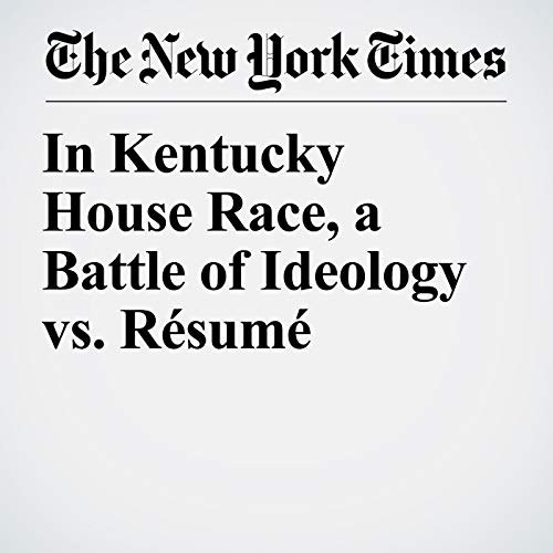 『In Kentucky House Race, a Battle of Ideology vs. Résumé』のカバーアート