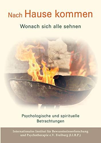 Nach Hause kommen - Wonach sich alle sehnen: Psychologische und spirituelle Betrachtungen
