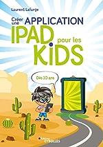Créer une application iPad pour les kids - Dès 10 ans de Laurent Lafarge