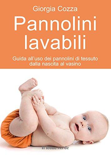 Pannolini lavabili: Guida all'uso dei pannolini di tessuto dalla nascita al vasino (Il bambino naturale Vol. 45) (Italian Edition)