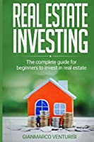 Real Estate Investing: The complete guide for beginners to invest in real estate