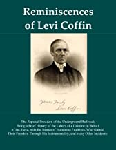 Reminiscences Of Levi Coffin: The Reputed President of the Underground Railroad; Being a Brief History of the Labors of a Lifetime in Behalf of the ... Instrumentality, and Many Other Incidents: