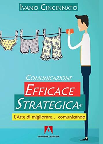 Comunicazione Efficace Strategica. L'arte di migliorare… comunicando