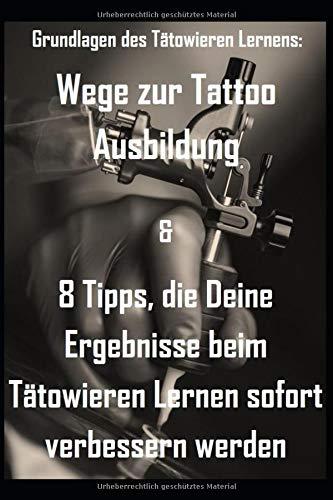 Grundlagen des Tätowieren Lernens: Wege zur Tattoo Ausbildung & 8 Tipps, die Deine Ergebnisse beim Tätowieren Lernen sofort verbessern werden