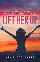 Lift Her Up: A Single Mother's Memoir of Heartbreak, Betrayal, and Triumph