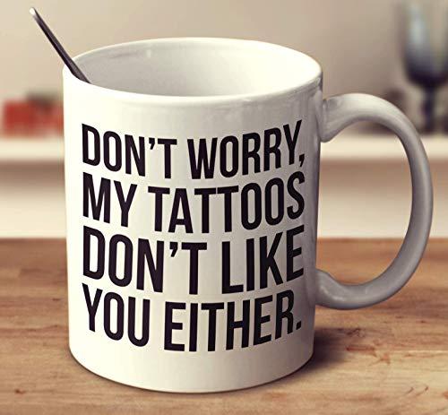 N\A Mach dir Keine Sorgen, Meine Tattoos mögen Dich Nicht, entweder Kaffeetasse (Weiß, 11 Unzen)