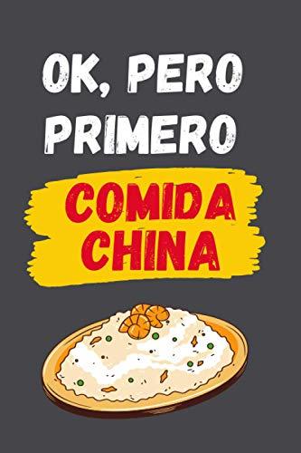 OK, PERO PRIMERO COMIDA CHINA: CUADERNO LINEADO | Diario, Cuaderno de Notas, Apuntes o Agenda | Regalo Creativo y Original para los Amantes de la cocina Oriental