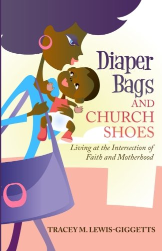 Diaper Bag and Church Shoes: Living at the Intersection of Faith and Motherhood