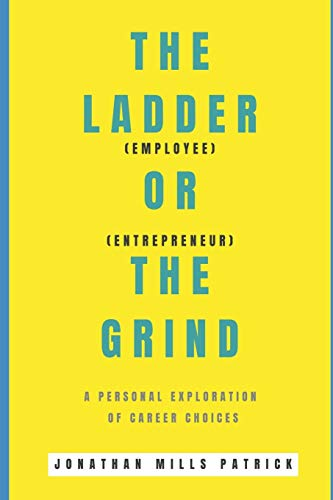 The Ladder or The Grind: Employee or Entrepreneur? A personal exploration of career choices
