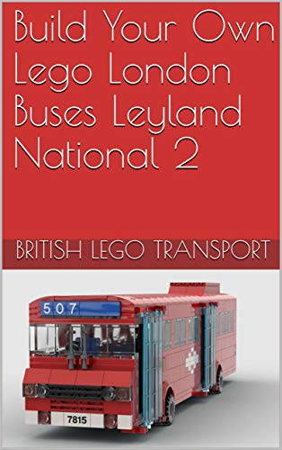Build Your Own Lego London Buses Leyland National 2 (British Lego Transport Book 10) (English Edition)