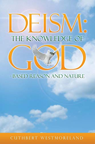 Compare Textbook Prices for Deism: The Knowledge of God Based Reason and Nature  ISBN 9781483425986 by Westmoreland, Cuthbert