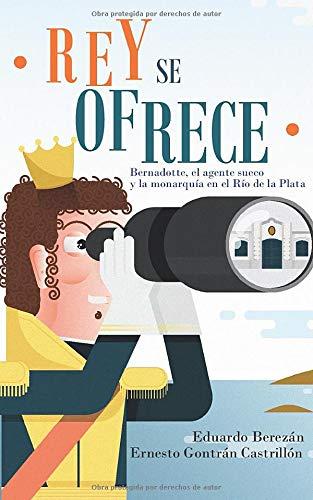Rey se ofrece: Bernadotte, el agente sueco y la monarquía en el Río de la Plata