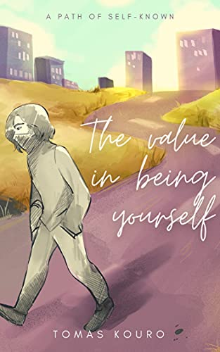 The value in being yourself: A path of self-known (Building happiness Book 1)