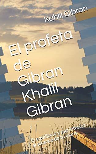 El profeta de Gibran Khalil Gibran: El equilibrio y paz interior al alcance de tu mano