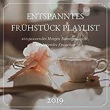 Entspanntes Frühstück Playlist 2019: entspannender Morgen Naturgeräusche, beruhigendes Erwachen