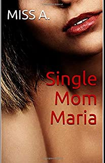 Single Mom Maria: (The Whole Series)