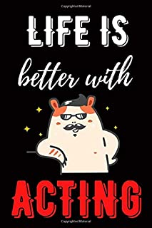 Life is Better with Acting: Acting Blank Lined Notebook for Men and Women