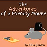 The Adventures of a Friendly Mouse: A Fun and Educational Rhyming Book for Children of All Ages (Animal Adventures 2) (English Edition)