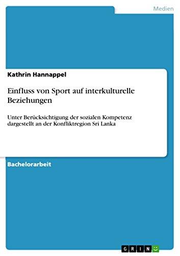 Einfluss von Sport auf interkulturelle Beziehungen: Unter Berücksichtigung der sozialen Kompetenz dargestellt an der Konfliktregion Sri Lanka