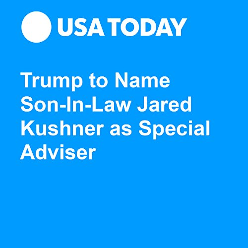 Trump to Name Son-In-Law Jared Kushner as Special Adviser audiobook cover art