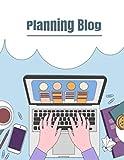 Planning blog: carnet de notes pour votre blog   Comment s'organiser ?   bloggers   8,5 x 11 inches    153 pages