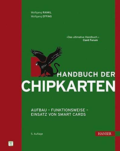 Handbuch der Chipkarten: Aufbau - Funktionsweise - Einsatz von Smart Cards