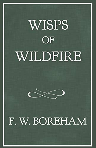 Wisps of Wildfire (The F. W. Boreham Reprint Series)