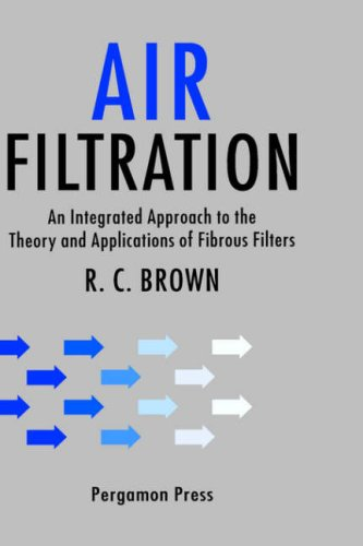 Air Filtration: An Integrated Approach to the Theory and Applications of Fibrous Filters