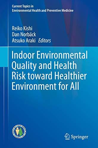 Compare Textbook Prices for Indoor Environmental Quality and Health Risk toward Healthier Environment for All Current Topics in Environmental Health and Preventive Medicine 1st ed. 2020 Edition ISBN 9789813291812 by Kishi, Reiko,Norbäck, Dan,Araki, Atsuko
