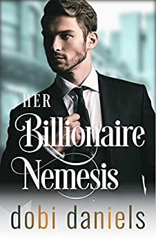 Her Billionaire Nemesis: A second chance enemies-to-lovers billionaire romance by [Dobi Daniels]