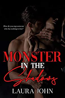 Monster In The Shadows: A stand-alone dark romance by [Laura John, Destiny Productions, CPR Editing]