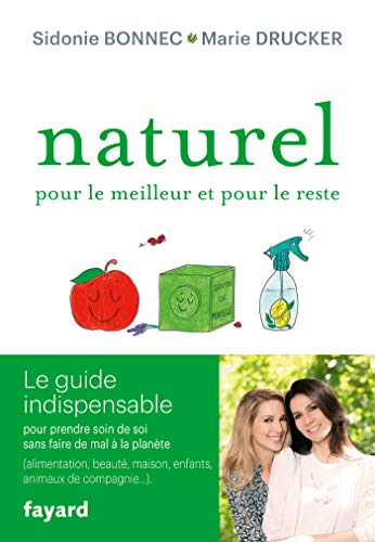 Naturel pour le meilleur et pour le reste : Le guide indispensable pour prendre soin de soi sans faire de mal à la planète (Documents) (French Edition)