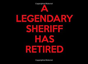 A Legendary Sheriff Has Retired: Sheriff Retirement Guest Book | Keepsake Message Log | Workplace Memories | Retired Sheriff