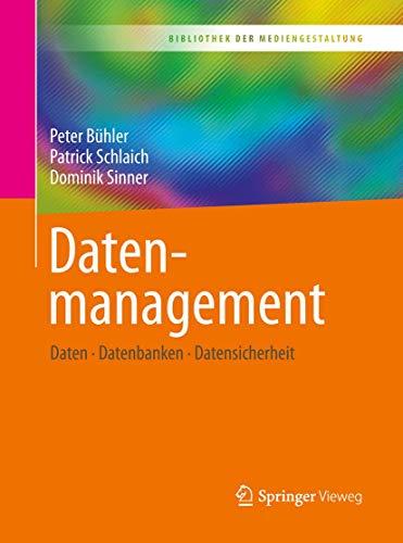Datenmanagement: Daten – Datenbanken – Datensicherheit (Bibliothek der Mediengestaltung)