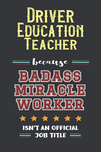 Compare Textbook Prices for Driver Education Teacher Because Badass Miracle Worker Isn't a Jobe Title: Blank Funny Gift Day Planner Notebook 100 Pages To Write In, Present for Boss, Colleagues and Co-Workers, Friends or Family  ISBN 9798483709329 by Publishing, Ustym Stelmah